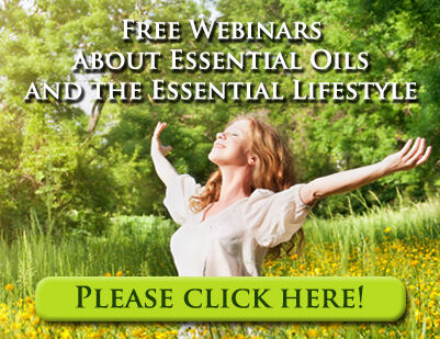 Free Webinars about Essential Oils and the Essential Lifestyle – please click here: